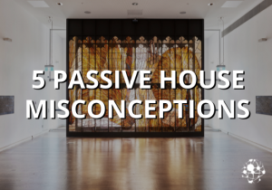 5 Passive House Misconceptions